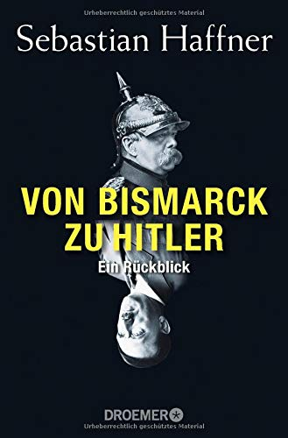 Sebastian Haffner: Von Bismarck zu Hitler: Ein Rückblick