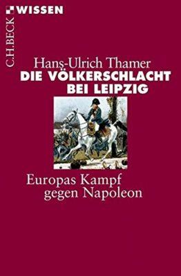 Die Völkerschlacht bei Leipzig: Europas Kampf gegen Napoleon