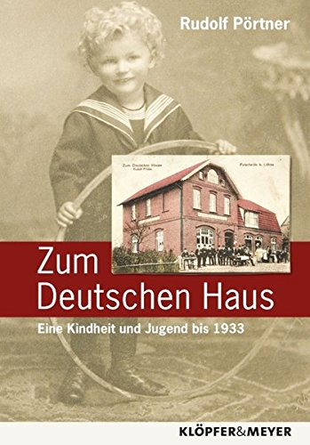 Rudolf Pörtner: Zum Deutschen Haus: Eine Kindheit und Jugend bis 1933