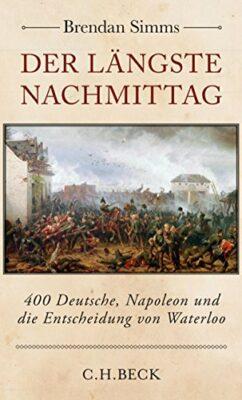 Brendan Simms: Der längste Nachmittag: 400 Deutsche, Napoleon und die Entscheidung von Waterloo