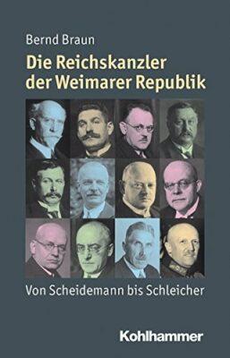 Die Reichskanzler der Weimarer Republik: Von Scheidemann bis Schleicher
