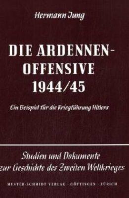 Hermann Jung: Die Ardennen-Offensive 1944/45
