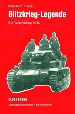 Karl-Heinz Frieser: Blitzkrieg-Legende: Der Westfeldzug 1940