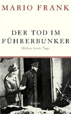 Mario Frank: Der Tod im Führerbunker: Hitlers letzte Tage