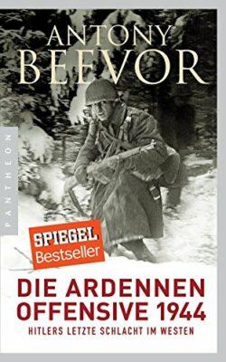 Antony Beevor: Die Ardennen-Offensive 1944: Hitlers letzte Schlacht im Westen