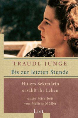 Traudl Junge: Bis zur letzten Stunde: Hitlers Sekretärin erzählt ihr Leben