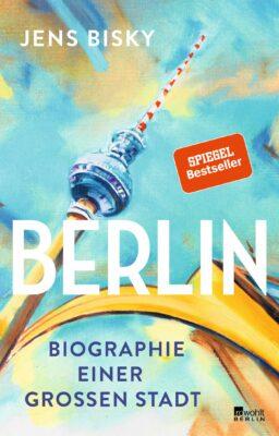 Jens Bisky: Berlin: Biographie einer großen Stadt