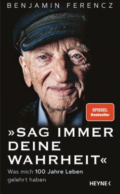 Benjamin Ferencz: Sag immer Deine Wahrheit