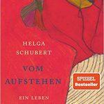 Helga Schubert: Vom Aufstehen: Ein Leben in Geschichten