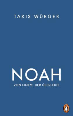 Takis Würger: Noah – Von einem, der überlebte