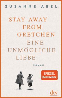 Susanne Abel: Stay away from Gretchen: Eine unmögliche Liebe